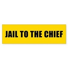 JAIL TO THE CHIEF Bumper Car Sticker