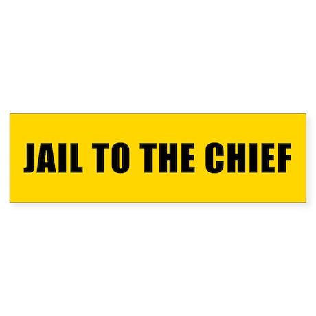 JAIL TO THE CHIEF Bumper Sticker