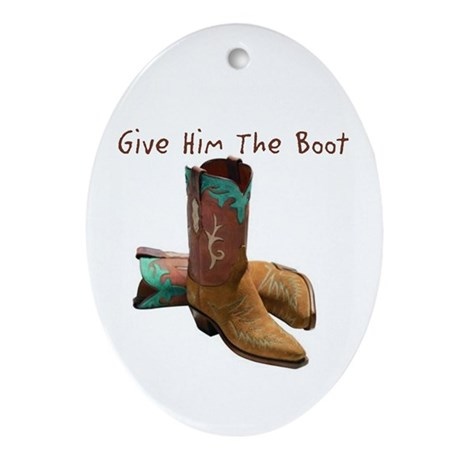 Give Him The Boot Oval Ornament
