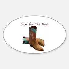Give Him The Boot Oval Decal