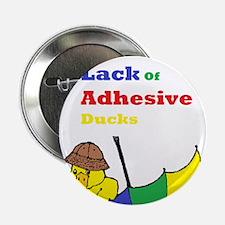 "Lack Of Adhesive Ducks 2.25"" Button"