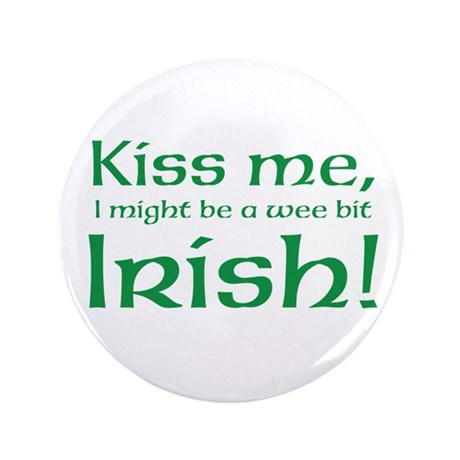 "Kiss me, I might be a wee bit Irish! 3.5"" But"