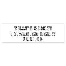THAT'S RIGHT! I Married HER Bumper Bumper Sticker