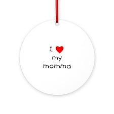 I love my momma Ornament (Round)