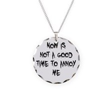 Not a Good Time to Annoy Me Necklace