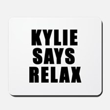 Kylie says relax Mousepad