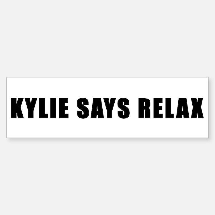 Kylie says relax Bumper Bumper Bumper Sticker