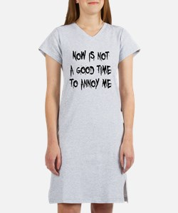 Not a Good Time to Annoy Me Women's Nightshirt