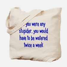 Any Stupider Tote Bag