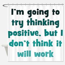 Pessimistic Positive Thinking Shower Curtain