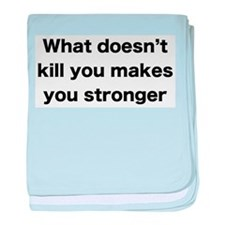 What doesn't kill you baby blanket