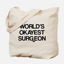 World's Okayest Surgeon Tote Bag