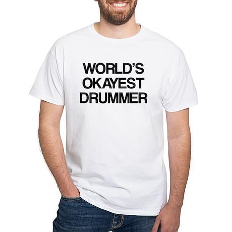 World's Okayest Drummer White T-Shirt