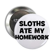 "Sloths Ate My Homework 2.25"" Button (10 pack)"