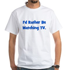I'd Rather Be Watching TV Shirt
