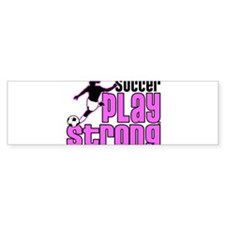 Play Strong Girls Soccer Bumper Bumper Sticker