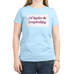 I'd Rather Be Scrapbooking Women's Pink T-Shirt