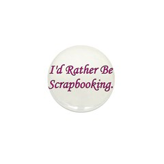 I'd Rather Be Scrapbooking Mini Button