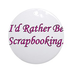 I'd Rather Be Scrapbooking Ornament (Round)