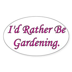I'd Rather Be Gardening Oval Decal
