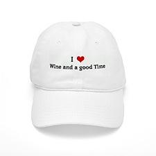 I Love Wine and a good Time Baseball Cap
