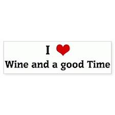 I Love Wine and a good Time Bumper Bumper Sticker