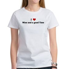I Love Wine and a good Time Tee