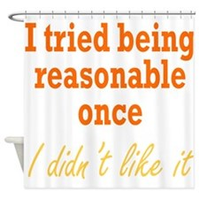 Tried Being Reasonable Shower Curtain