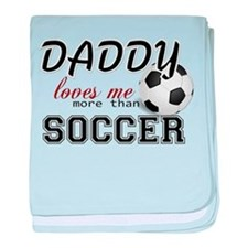 Daddy Loves Me More Than Soccer baby blanket