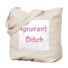 IGNORANT BITCH Tote Bag