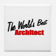 """The World's Best Architect"" Tile Coaster"