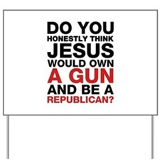 Jesus Is Not A Gun-Toting Republican Yard Sign