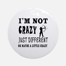 I'm not Crazy just different Archery Ornament (Rou