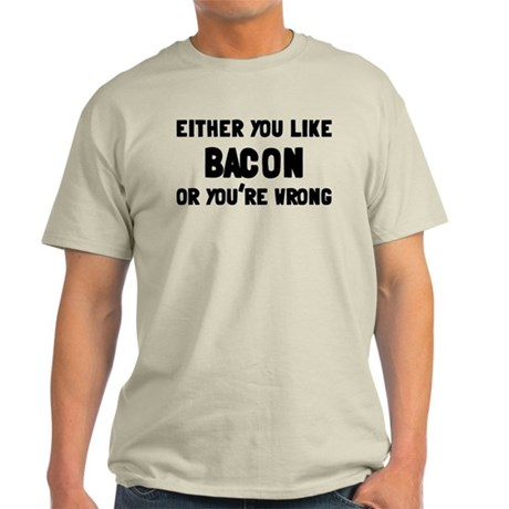 You Like Bacon Or You're Wrong Light T-Shirt