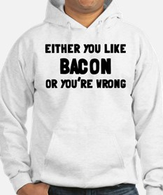 You Like Bacon Or You're Wrong Hoodie