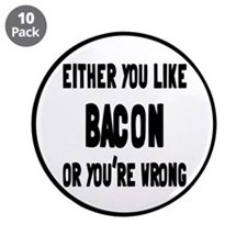 "You Like Bacon Or You're Wrong 3.5"" Button (10 pac"