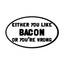 You Like Bacon Or You're Wrong Oval Car Magnet