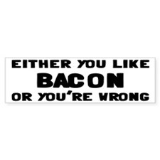You Like Bacon Or You're Wrong Bumper Sticker
