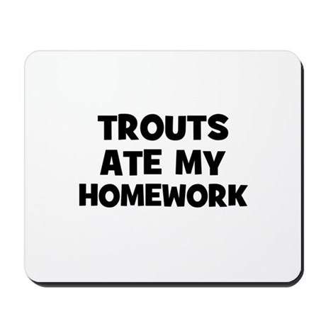 Trouts Ate My Homework Mousepad