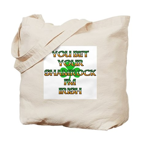 You Bet Your Shamrock I'm Irish Tote Bag