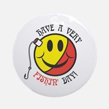 Have a Very Fishin' Day Smiley Ornament (Round)