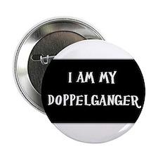 "I AM MY DOPPELGANGER 2.25"" Button"