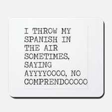 I Throw My Spanish in The Air Mousepad