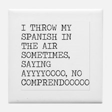 I Throw My Spanish in The Air Tile Coaster