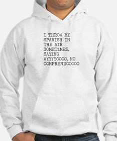 I Throw My Spanish in The Air Hoodie