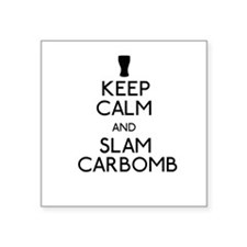 Keep Calm and Slam Carbomb Sticker