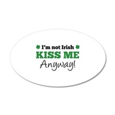 I'm Not Irish Kiss Me Anyway! 22x14 Oval Wall Peel