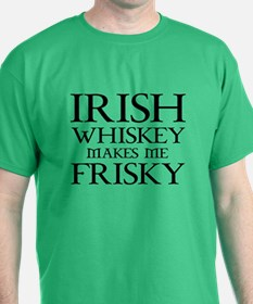 Whiskey makes me frisky t shirts cafepress for Irish whiskey makes me frisky t shirt