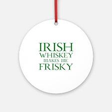 Irish Whiskey Makes Me Frisky Ornament (Round)