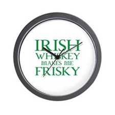 Irish Whiskey Makes Me Frisky Wall Clock